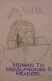 Human To Me(Alphonse X Reader) by Olivia403
