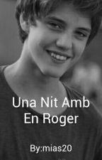 Una Nit Amb En Roger by mias20