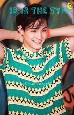 Jaebum Is the Type⇢GOT7 #Wattys2016 by crazyforgot7