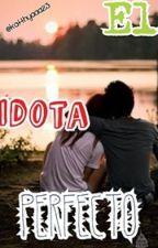 El Idiota Perfecto ♥ by katthyaaa_23