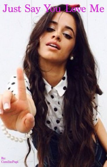 Just Say You Love Me (Camila/You)
