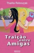 Traição entre Amigas by IngridBoechat
