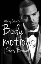 Body Motions |Chris Brown| by FvckyoStori3s