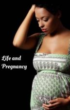 Life and Pregnancy by love_dem_stories