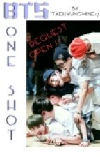 BTS ONE SHOT ✔(Request Closed) by taehyungmine17