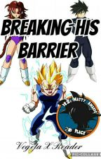 Breaking His Barrier Vegeta X Reader  by LucyUchiha_