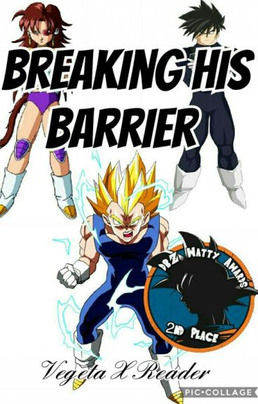 Breaking His Barrier || Vegeta X Reader || DBZAwards Winner (On HOLD)