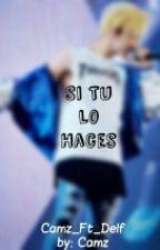(TERMINADA)Si Tu Lo Haces [Imagina, Mark Tuan. Got7] by just_camilax