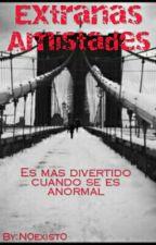 Extrañas Amistades [Pausada] by TheInexistent