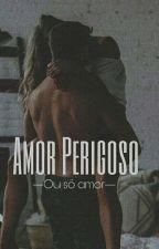 Amor Perigoso (Em Revisão) by Any_Drew