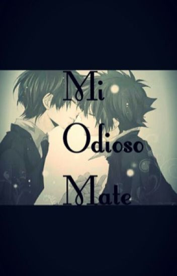 MI ODIOSO MATE (yaoi)