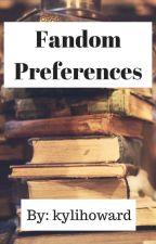 Fandom Preferences by kylihoward