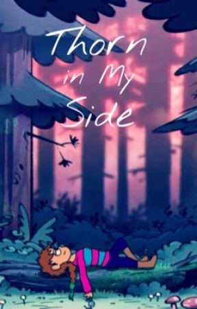 Thorn in My Side (A Gravity Falls Fanfiction) by Hannahbanana2604