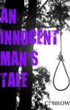 An Innocent Man's Tale by welshdragon