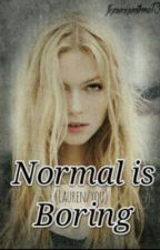 Normal Is Boring (Lauren/You) by FlyAwayWithMe13