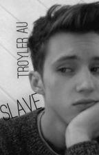 slave - troyler au by frickentroye