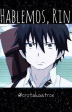 Hablemos, Rin. •Personaje x Lectora• by Crotalusatrox