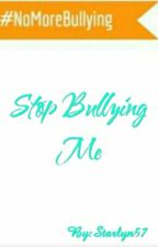 Stop Bullying Me by Starlyn57