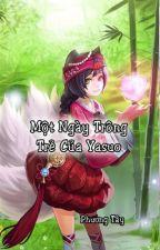 [LOL][YasuoxAhri]Một Ngày Trông Trẻ Của Yasuo by phuongtay2908