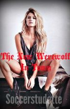 The new werewolf in town (Book 1 of the Werewolf Love series) by Soccerstudette