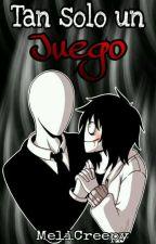 Tan Sólo Un Juego   ( Jeff X Slender) by MeliFNAFCreepy555