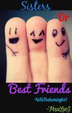 Sisters or Best Friends by FaithTheGirlGaming