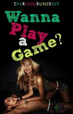 Wanna Play A Game? {Completed} by TheRiverRunsDeep
