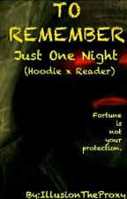 To Remember: Just One Night (Hoodie x Reader) by ThisIsDeletedNow
