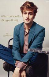 I Won't Let You Go (Douglas Booth) by im_a_lightbulb