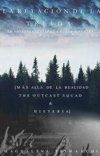 La relación de la triada- Mas allá de la realidad, Histeria y The Outcast Squad. by MagsTrimarchi