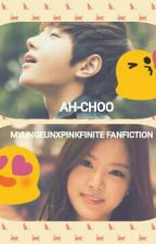 AH-CHOO (INFINITE L & APINK NAEUN X PINKFINITE  FANFICTION) by FaraNovelis