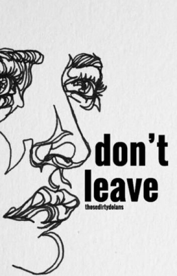 don't leave • ethan dolan [ON HOLD]
