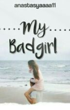 My bad girl by anastasyaaaa11