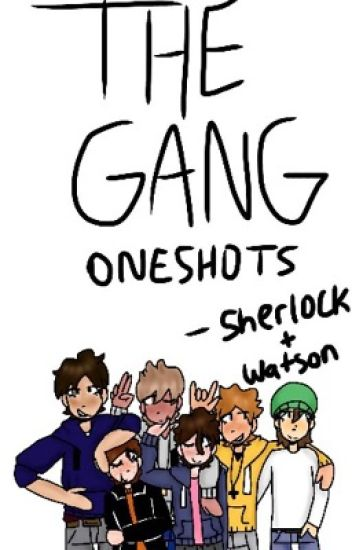 The Gang Oneshots