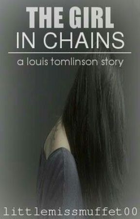 The Girl In Chains-Louis Tomlinson/One Direction. by littlemissmuffet00
