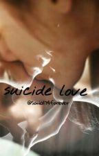 Suicide Love. |Editando♡| by 174forever