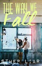 The Way We Fall by SthepLiar