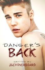 Danger's Back: Sequel to Danger (Justin Bieber Fan Fiction) by ACmeezy