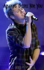 Always there for you (A Niall Horan Fanfic) by lololamaine