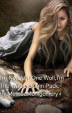 Im Not Just One Wolf , Im The Whole Damn Pack by MelissaMontgomery4