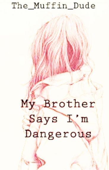 My Brother Says I'm Dangerous