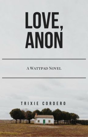 Love, Anon [NEW STORY COMING SOON] by magictricks