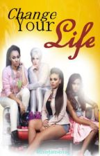 Change your life (A Little Mix Fan Fiction) by Mixerforever109