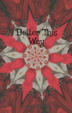 Better This Way by susaana1995