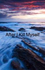 After I Kill Myself by rxbena