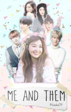 Me and THEM [KPOP ff] by XandraDM