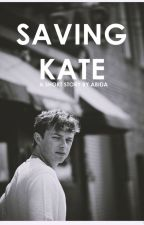 Saving Kate by dicaprihoed