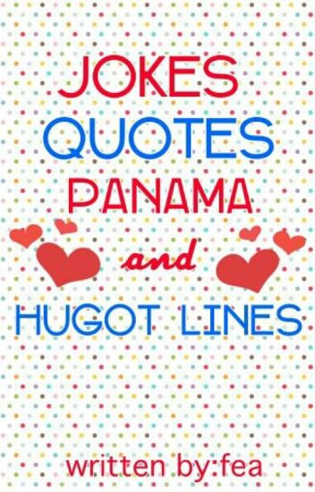 JOKES,QUOTES, PANAMA, AND HUGOT LINES