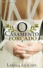 O Casamento Forçado ( Revisando ) by LarissaAntunesMatias