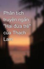 """Phân tích truyện ngắn """"Hai đứa trẻ"""" của Thạch Lam by ThinKim4"""